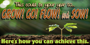 This is your year to Grow, Go, Glow, Flow, and Sow!