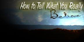 How To Tell What You Really Believe