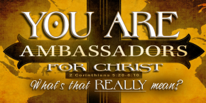 You're An Ambassador for Christ. What's That Mean?